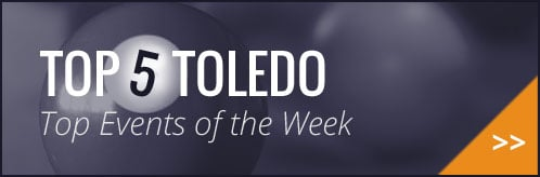 Top 5 Toledo - Top Events of the Week